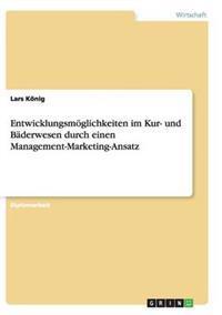 Entwicklungsm�glichkeiten Im Kur- Und B�derwesen Durch Einen Management-Marketing-Ansatz