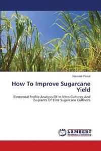 How to Improve Sugarcane Yield
