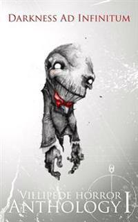 Darkness Ad Infinitum: Villipede Horror Anthology 1