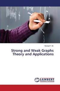 Strong and Weak Graphs Theory and Applications