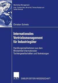 Internationales Vertriebsmanagement Für Industriegüter: Handlungsimplikationen Aus Dem Blickwinkel Internationaler Tochtergesellschaften Und Vertretun