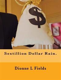 Sextillion Dollar Rain.