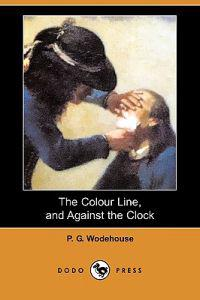 The Colour Line, and Against the Clock (Dodo Press)