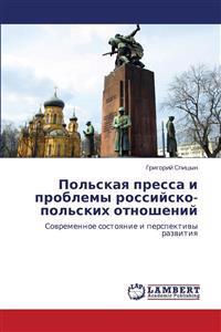 Pol'skaya Pressa I Problemy Rossiysko-Pol'skikh Otnosheniy