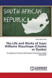 The Life and Works of Isaac Williams Wauchope (Citashe or Dyoba)