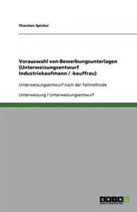 Vorauswahl Von Bewerbungsunterlagen (Unterweisungsentwurf Industriekaufmann / -Kauffrau)