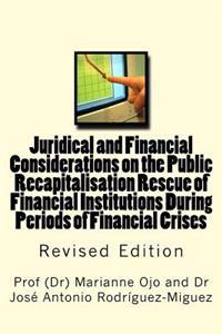 Juridical and Financial Considerations on the Public Recapitalisation Rescue of Financial Institutions During Periods of Financial Crises: Revised Edi