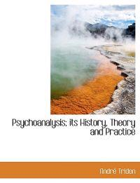 Psychoanalysis; Its History, Theory and Practice