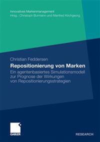 Repositionierung Von Marken: Ein Agentenbasiertes Simulationsmodell Zur Prognose Der Wirkungen Von Repositionierungsstrategien