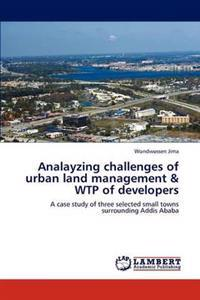 Analayzing Challenges of Urban Land Management & Wtp of Developers