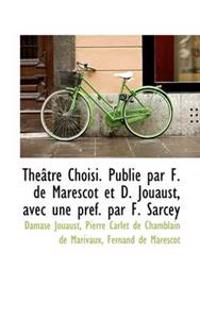 Th Tre Choisi. Publi Par F. de Marescot Et D. Jouaust, Avec Une PR F. Par F. Sarcey