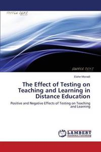 The Effect of Testing on Teaching and Learning in Distance Education