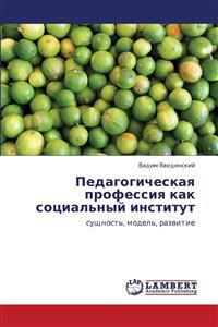 Pedagogicheskaya Professiya Kak Sotsial'nyy Institut