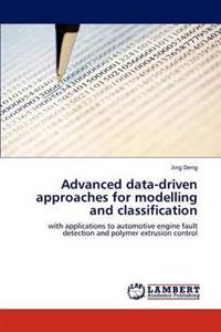 Advanced Data-Driven Approaches for Modelling and Classification