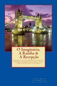 O Imaginario, a Rainha & a Recepcao: II Coloquio Estadual Do Imaginario Das Ilhas Britanicas, Coloquio Estadual de Literatura Vitoriana, Simposio Esta
