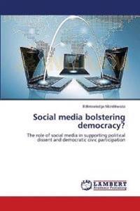 Social Media Bolstering Democracy?