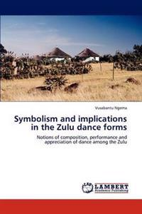 Symbolism and Implications in the Zulu Dance Forms