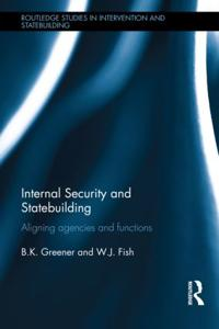Internal Security and Statebuilding: Aligning Agencies and Functions