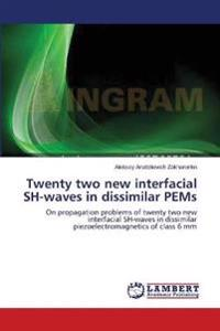 Twenty Two New Interfacial Sh-Waves in Dissimilar Pems