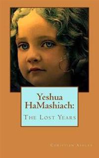 Yeshua Hamashiach: The Lost Years