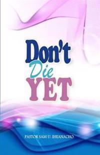 Don't Die Yet