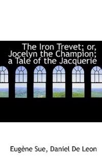 The Iron Trevet; Or, Jocelyn the Champion; A Tale of the Jacquerie