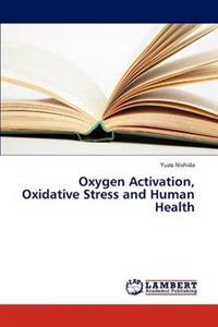 Oxygen Activation, Oxidative Stress and Human Health