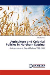 Agriculture and Colonial Policies in Northern Katsina