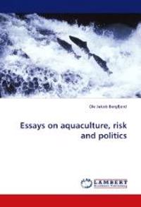 Essays on Aquaculture, Risk and Politics