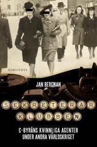 Sekreterarklubben : C-byråns kvinnliga agenter under andra världskriget