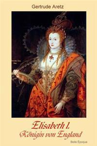 Elisabeth I.: Koenigin Von England