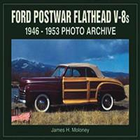 Ford Postwar Flathead V-8s: 1946-1953 Photo Archive
