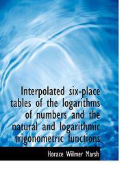 Interpolated Six-Place Tables of the Logarithms of Numbers and the Natural and Logarithmic Trigonome