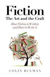 Fiction - The Art and the Craft: How Fiction Is Written and How to Write It