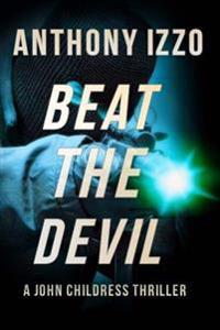 Beat the Devil: A John Childress Thriller
