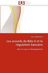 Les Accords de B�le II Et La R�gulation Bancaire