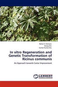In Vitro Regeneration and Genetic Transformation of Ricinus Communis
