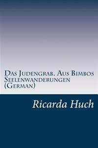 Das Judengrab. Aus Bimbos Seelenwanderungen (German)