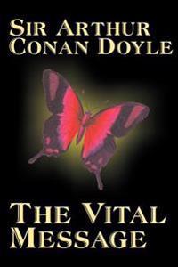 The Vital Message by Arthur Conan Doyle, Fiction, Mystery & Detective, Historical