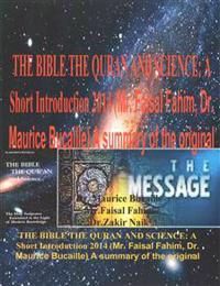 The Bible the Quran and Science: A Short Introduction 2014 (Mr. Faisal Fahim, Dr. Maurice Bucaille) a Summary of the Original