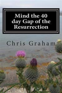 Mind the 40 Day Gap of the Resurrection: Jesus Was on the Earth for 40 Days Following the Resurrection, Why Doesn the Church Say More about This? Just