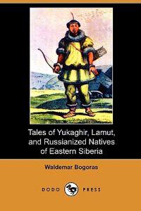 Tales of Yukaghir, Lamut, and Russianized Natives of Eastern Siberia (Dodo Press)