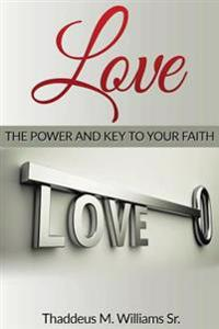 Love: The Power and Key to Your Faith