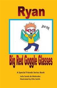 Ryan and the Big Red Goggle Glasses: A Special Friends Series Book