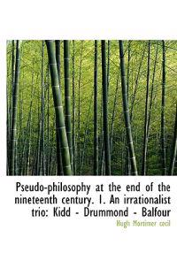 Pseudo-Philosophy at the End of the Nineteenth Century. 1. an Irrationalist Trio