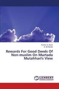 Rewards for Good Deeds of Non-Muslim on Murtada Mutahhari's View