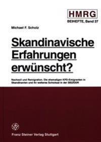 Skandinavische Erfahrungen Erwuenscht?: Nachexil Und Remigration Die Ehemaligen Kpd-Emigranten in Skandinavien Und Ihr Weiteres Schicksal in Der Sbz/D