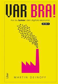Var bra! : Hur du lyckas i den digitala ekonomin