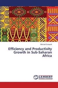 Efficiency and Productivity Growth in Sub-Saharan Africa
