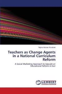 Teachers as Change Agents in a National Curriculum Reform